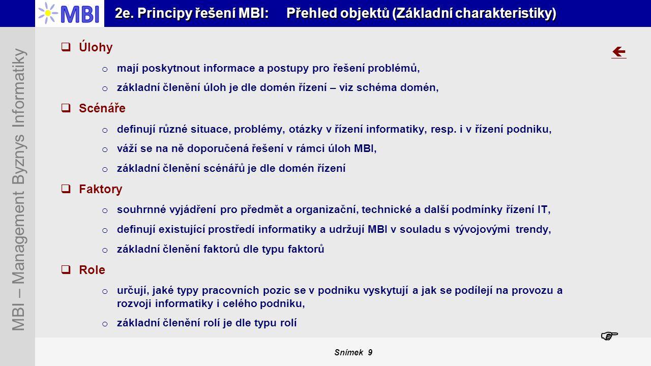 Snímek 9 MBI – Management Byznys Informatiky 2e. Principy řešení MBI: Přehled objektů (Základní charakteristiky)  Úlohy o mají poskytnout informace a