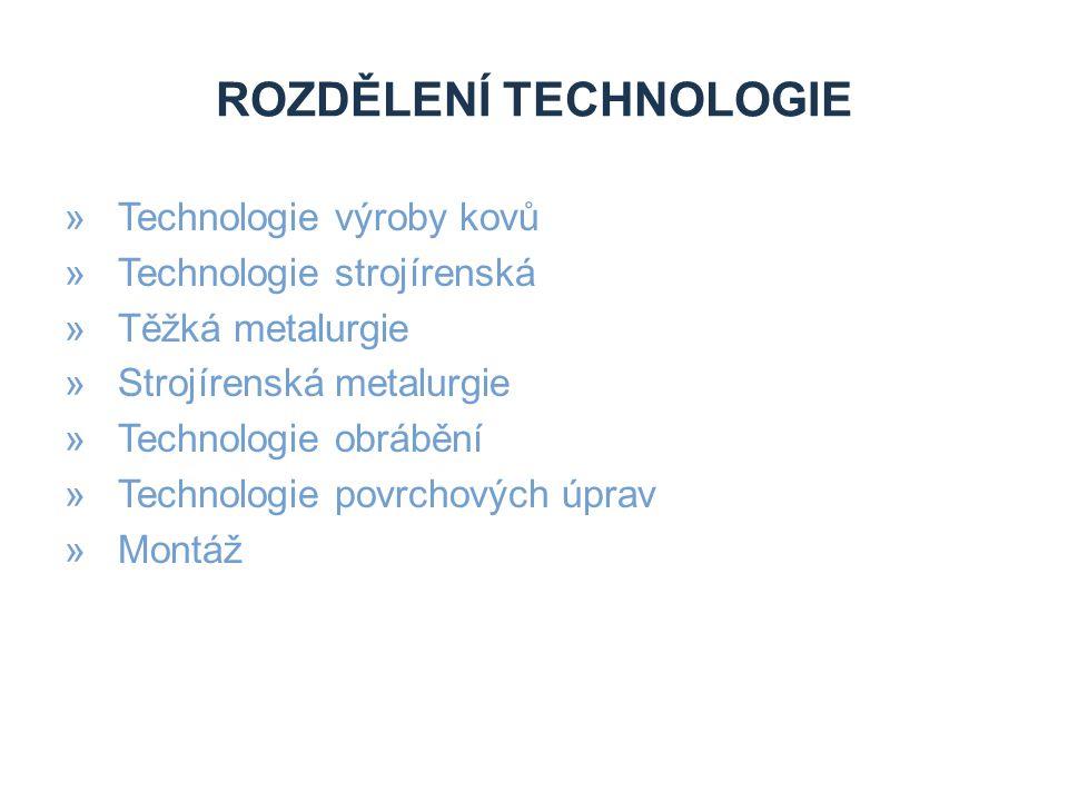ROZDĚLENÍ TECHNOLOGIE »Technologie výroby kovů »Technologie strojírenská »Těžká metalurgie »Strojírenská metalurgie »Technologie obrábění »Technologie