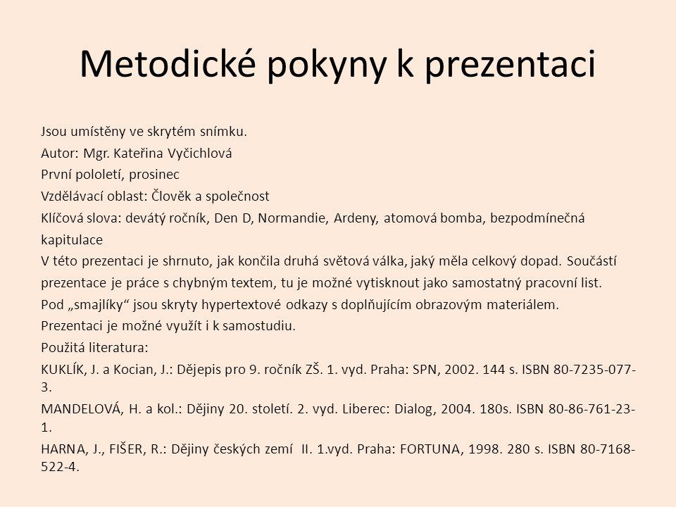 Metodické pokyny k prezentaci Jsou umístěny ve skrytém snímku. Autor: Mgr. Kateřina Vyčichlová První pololetí, prosinec Vzdělávací oblast: Člověk a sp