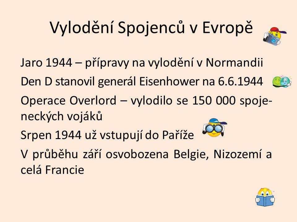 Vylodění Spojenců v Evropě Jaro 1944 – přípravy na vylodění v Normandii Den D stanovil generál Eisenhower na 6.6.1944 Operace Overlord – vylodilo se 1