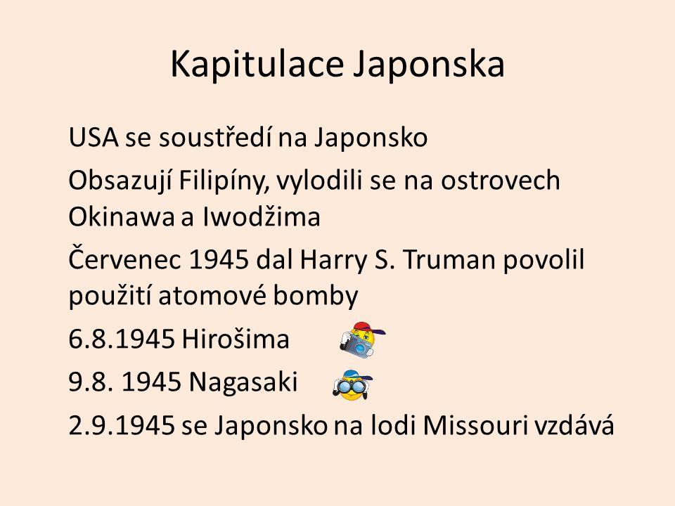 Kapitulace Japonska USA se soustředí na Japonsko Obsazují Filipíny, vylodili se na ostrovech Okinawa a Iwodžima Červenec 1945 dal Harry S. Truman povo
