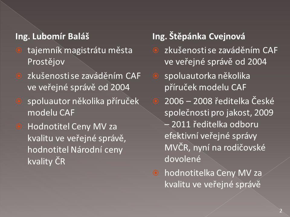 Ing. Štěpánka Cvejnová  zkušenosti se zaváděním CAF ve veřejné správě od 2004  spoluautorka několika příruček modelu CAF  2006 – 2008 ředitelka Čes