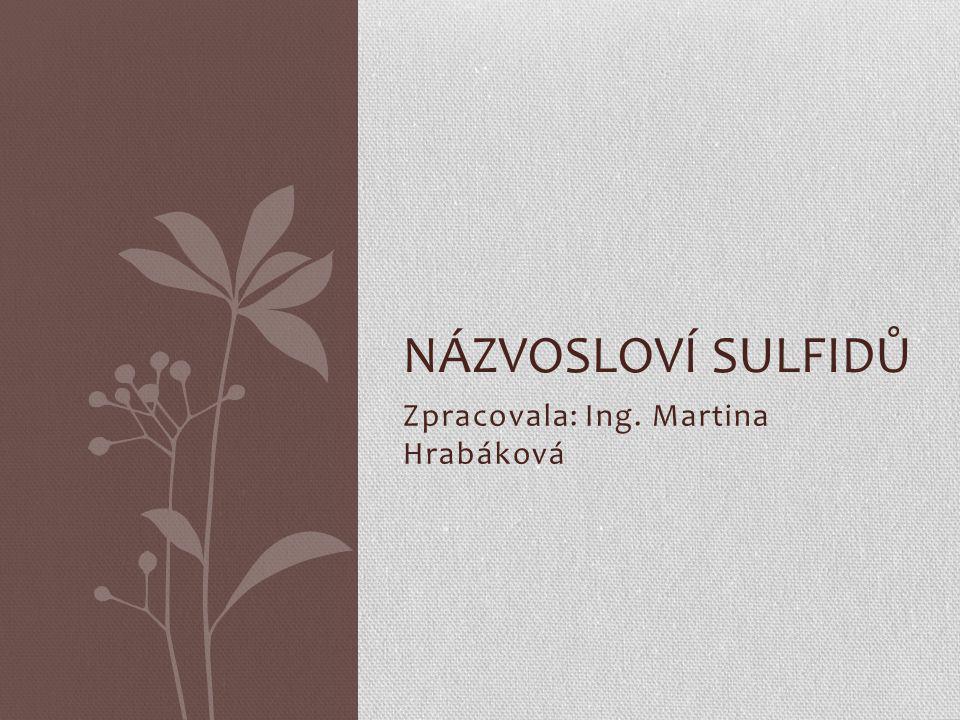 Zpracovala: Ing. Martina Hrabáková NÁZVOSLOVÍ SULFIDŮ