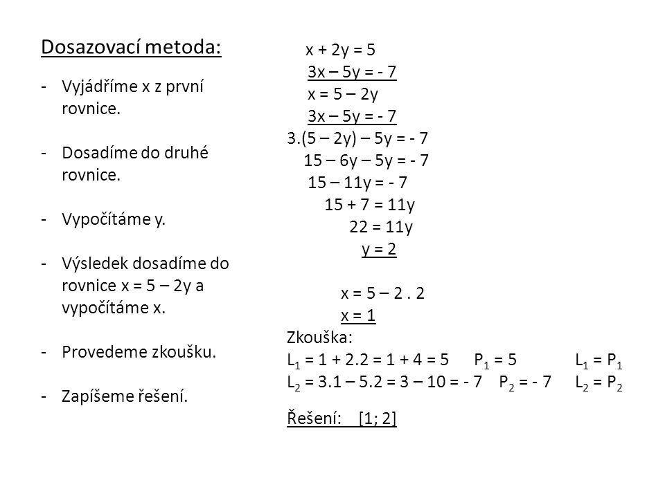 Dosazovací metoda: -Vyjádříme x z první rovnice.-Dosadíme do druhé rovnice.