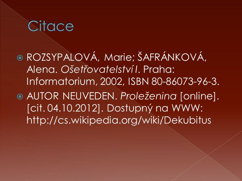  ROZSYPALOVÁ, Marie; ŠAFRÁNKOVÁ, Alena. Ošetřovatelství I. Praha: Informatorium, 2002, ISBN 80-86073-96-3.  AUTOR NEUVEDEN. Proleženina [online]. [c