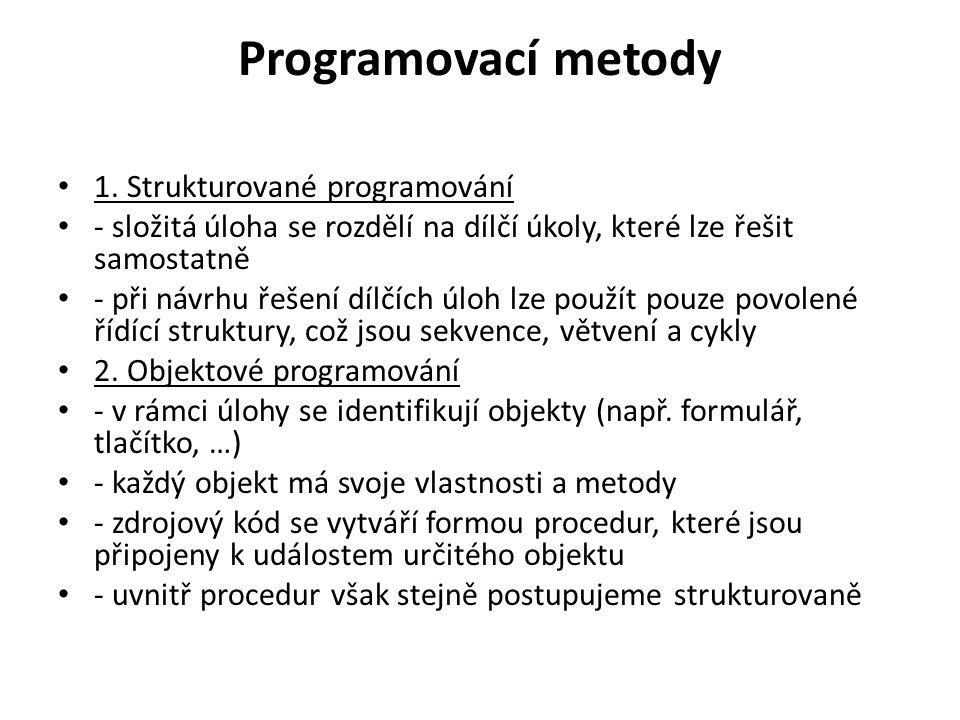 Programovací metody 1. Strukturované programování - složitá úloha se rozdělí na dílčí úkoly, které lze řešit samostatně - při návrhu řešení dílčích úl