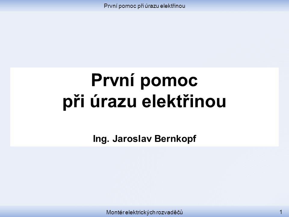 První pomoc při úrazu elektřinou První pomoc při úrazu elektřinou Ing. Jaroslav Bernkopf Montér elektrických rozvaděčů 1