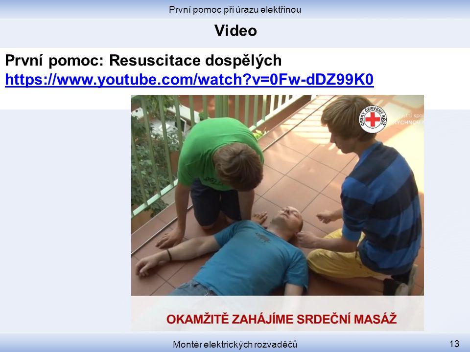 První pomoc při úrazu elektřinou Montér elektrických rozvaděčů 13 První pomoc: Resuscitace dospělých https://www.youtube.com/watch?v=0Fw-dDZ99K0 https