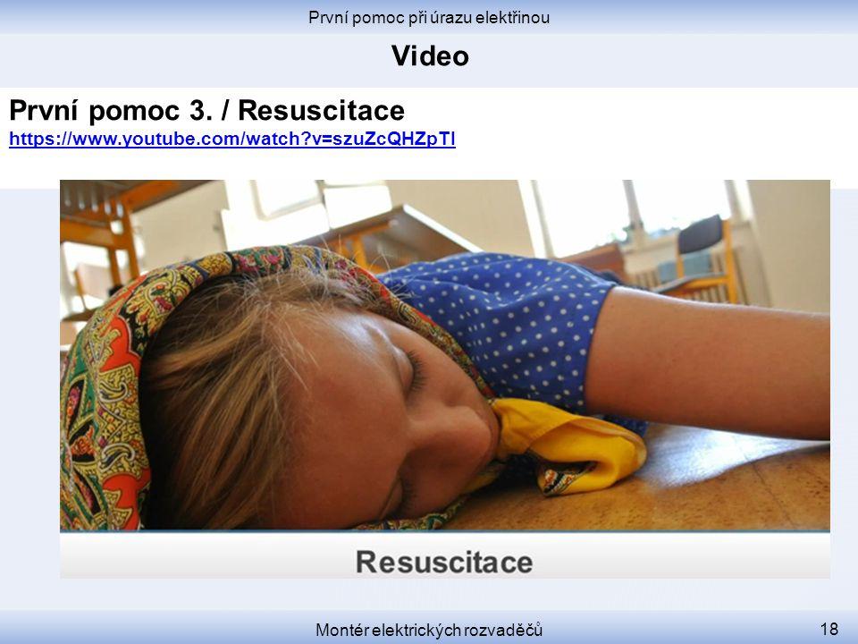 První pomoc při úrazu elektřinou Montér elektrických rozvaděčů 18 První pomoc 3. / Resuscitace https://www.youtube.com/watch?v=szuZcQHZpTI