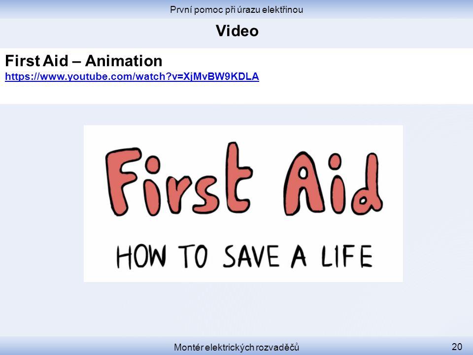 První pomoc při úrazu elektřinou Montér elektrických rozvaděčů 20 First Aid – Animation https://www.youtube.com/watch?v=XjMvBW9KDLA