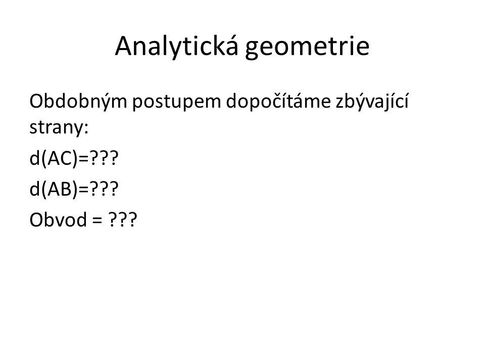Obdobným postupem dopočítáme zbývající strany: d(AC)=??? d(AB)=??? Obvod = ???