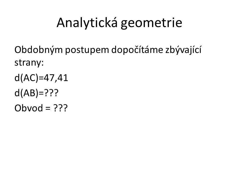 Analytická geometrie Obdobným postupem dopočítáme zbývající strany: d(AC)=47,41 d(AB)=??.