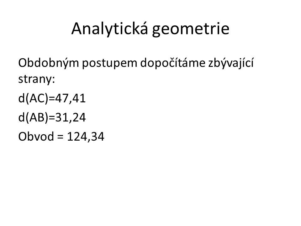 Analytická geometrie Obdobným postupem dopočítáme zbývající strany: d(AC)=47,41 d(AB)=31,24 Obvod = 124,34