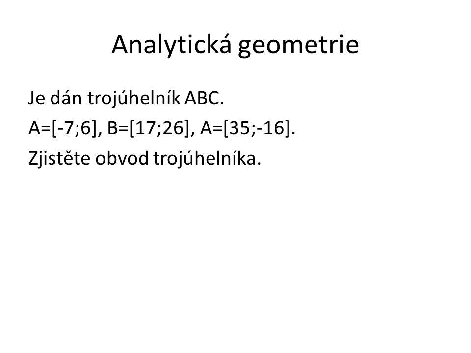 Je dán trojúhelník ABC. A=[-7;6], B=[17;26], A=[35;-16]. Zjistěte obvod trojúhelníka.