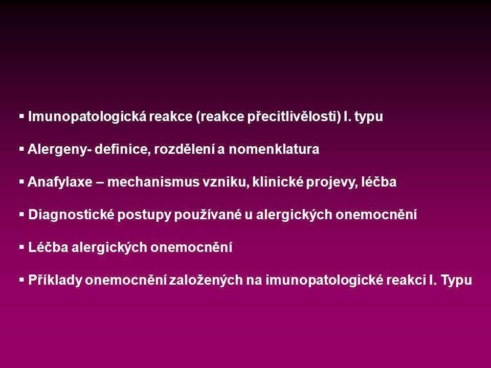  Imunopatologická reakce (reakce přecitlivělosti) I. typu  Alergeny- definice, rozdělení a nomenklatura  Anafylaxe – mechanismus vzniku, klinické p