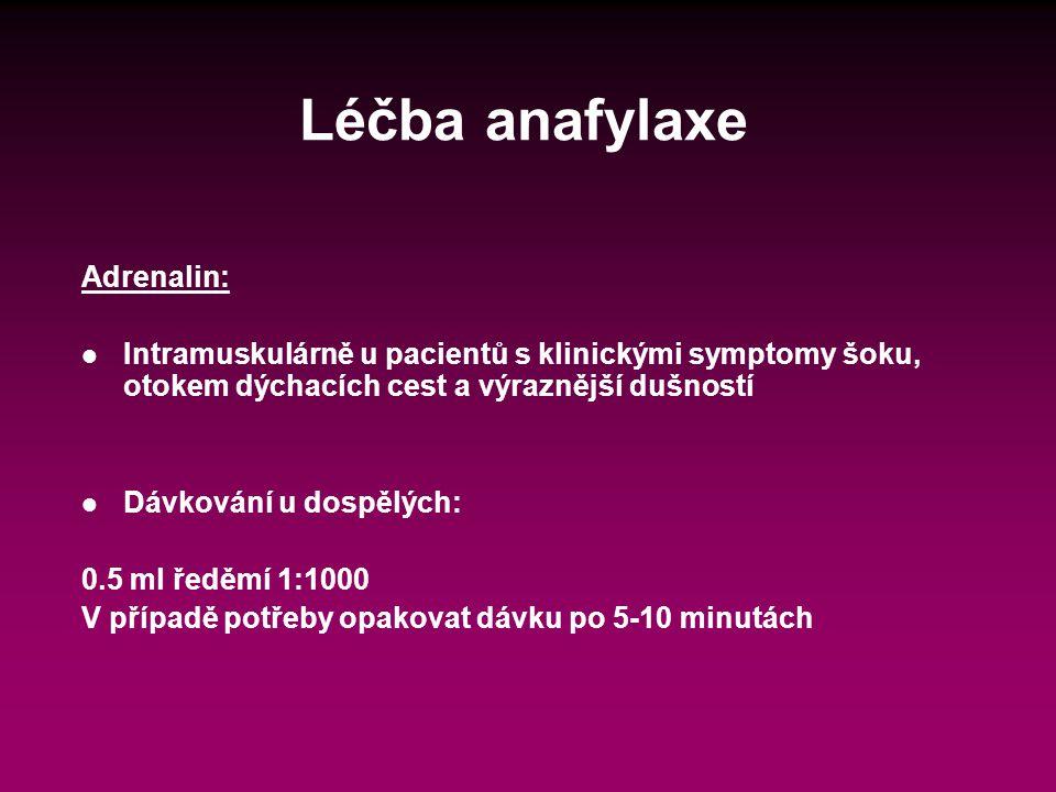 Léčba anafylaxe Adrenalin: l Intramuskulárně u pacientů s klinickými symptomy šoku, otokem dýchacích cest a výraznější dušností l Dávkování u dospělýc