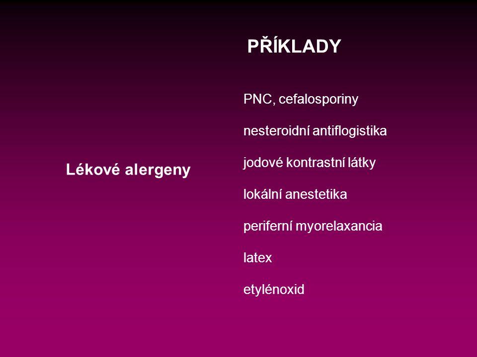 Lékové alergeny PŘÍKLADY PNC, cefalosporiny nesteroidní antiflogistika jodové kontrastní látky lokální anestetika periferní myorelaxancia latex etylénoxid