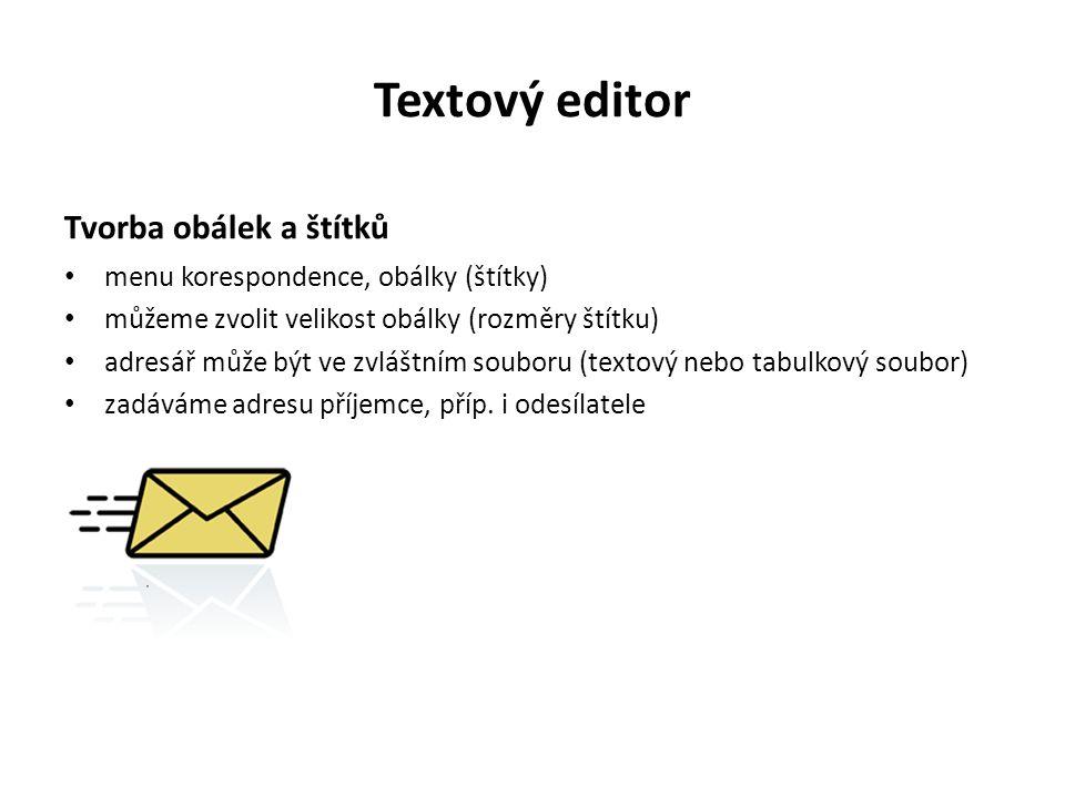 Textový editor Tvorba obálek a štítků menu korespondence, obálky (štítky) můžeme zvolit velikost obálky (rozměry štítku) adresář může být ve zvláštním souboru (textový nebo tabulkový soubor) zadáváme adresu příjemce, příp.