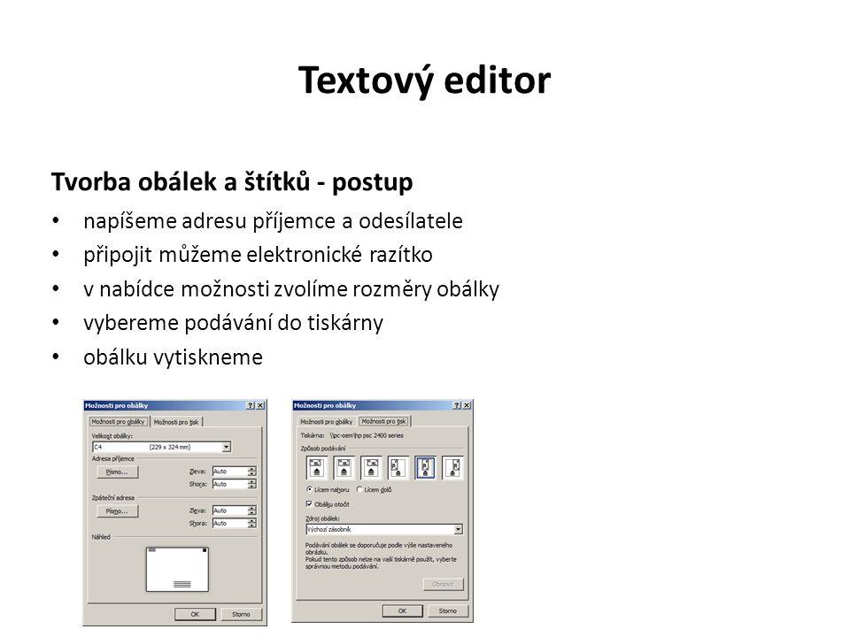 Textový editor Tvorba obálek a štítků - postup napíšeme adresu příjemce a odesílatele připojit můžeme elektronické razítko v nabídce možnosti zvolíme rozměry obálky vybereme podávání do tiskárny obálku vytiskneme