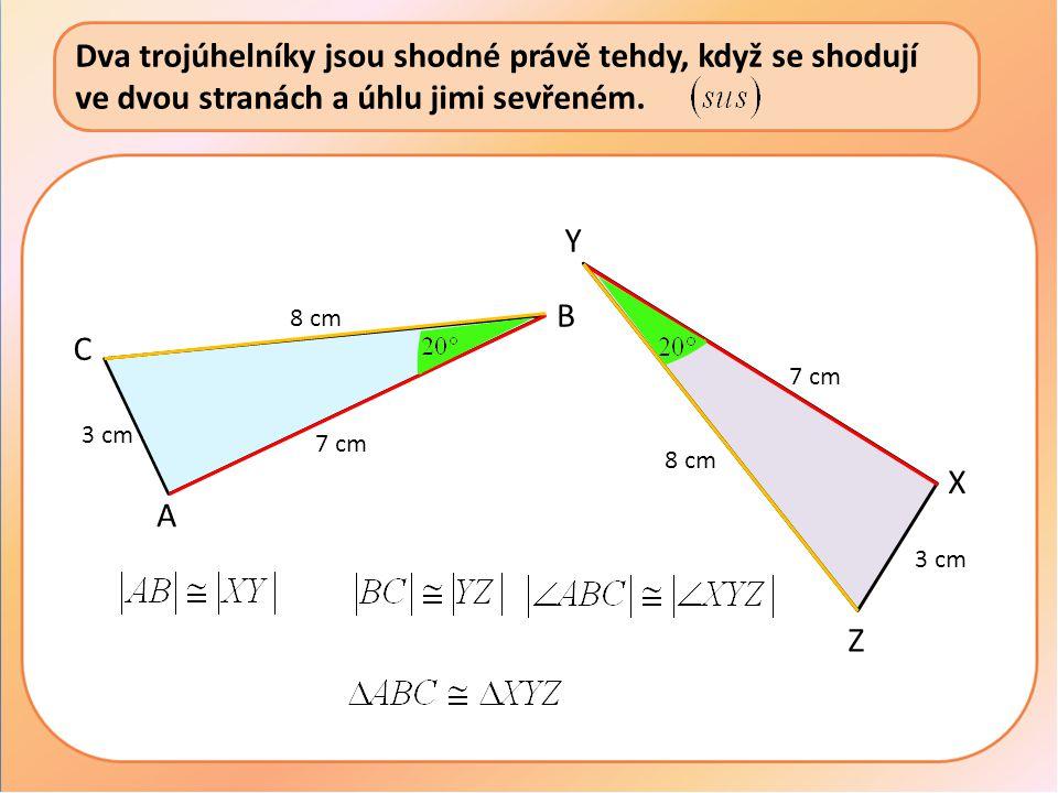 Dva trojúhelníky jsou shodné právě tehdy, když se shodují ve dvou stranách a úhlu jimi sevřeném.