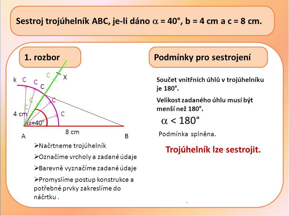 Sestroj trojúhelník ABC, je-li dáno  = 40°, b = 4 cm a c = 8 cm.