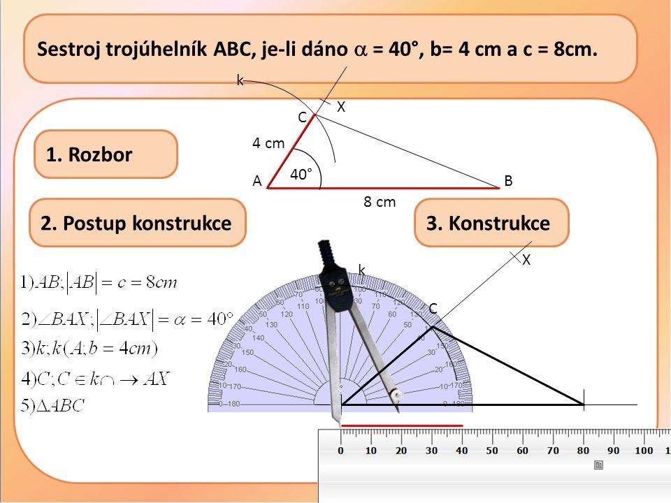 B Sestroj trojúhelník ABC, je-li dáno  = 40°, b= 4 cm a c = 8cm.