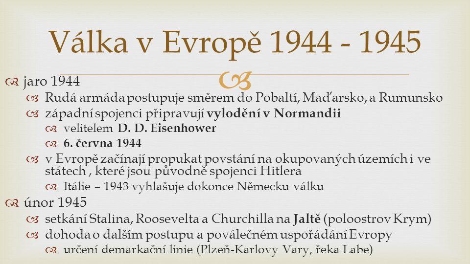   jaro 1944  Rudá armáda postupuje směrem do Pobaltí, Maďarsko, a Rumunsko  západní spojenci připravují vylodění v Normandii  velitelem D.