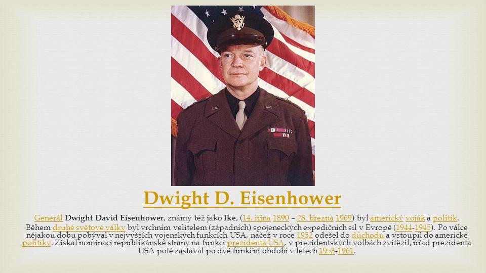 Dwight D. Eisenhower GenerálGenerál Dwight David Eisenhower, známý též jako Ike, (14. října 1890 – 28. března 1969) byl americký voják a politik.14. ř