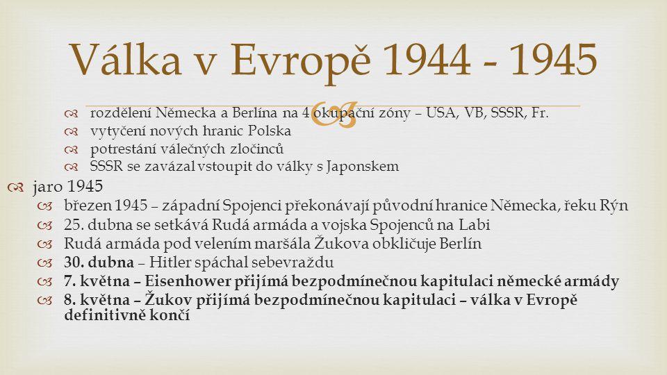   rozdělení Německa a Berlína na 4 okupační zóny – USA, VB, SSSR, Fr.  vytyčení nových hranic Polska  potrestání válečných zločinců  SSSR se zavá
