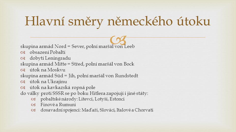  skupina armád Nord = Sever, polní maršál von Leeb  obsazení Pobaltí  dobytí Leningradu skupina armád Mitte = Střed, polní maršál von Bock  útok n