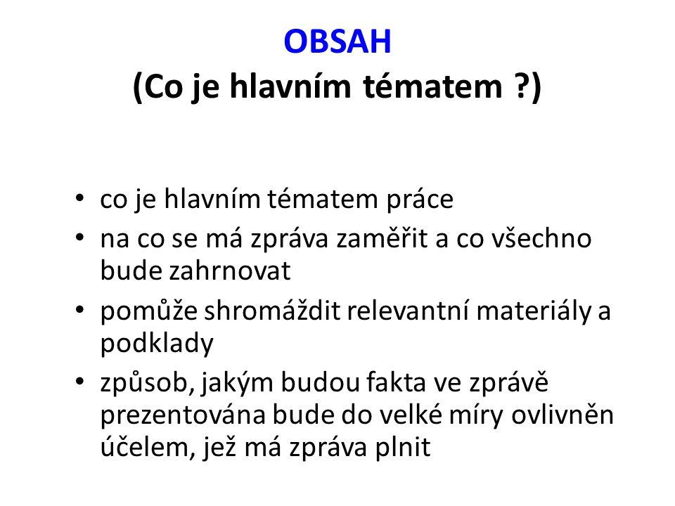 OBSAH (Co je hlavním tématem ?) co je hlavním tématem práce na co se má zpráva zaměřit a co všechno bude zahrnovat pomůže shromáždit relevantní materi
