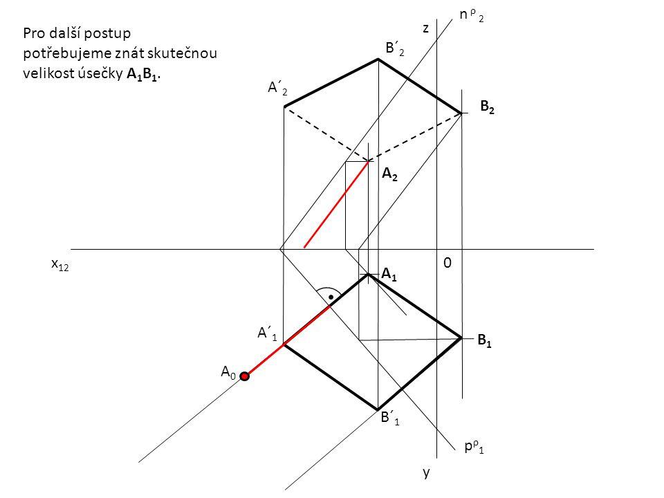 x 12 0 z y pρ1pρ1 n ρ 2 A1A1 B2B2 A2A2 B1B1 A´ 1 B´ 1 A´ 2 B´ 2 Pro další postup potřebujeme znát skutečnou velikost úsečky A 1 B 1. A0A0