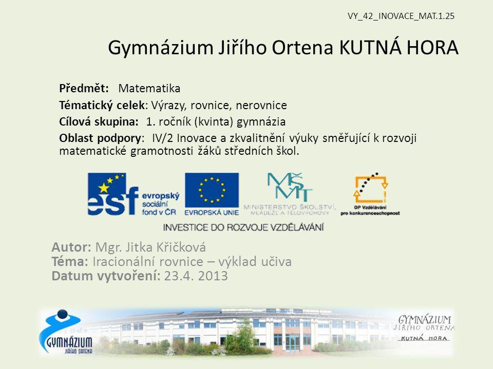 Gymnázium Jiřího Ortena KUTNÁ HORA Předmět: Matematika Tématický celek: Výrazy, rovnice, nerovnice Cílová skupina: 1.