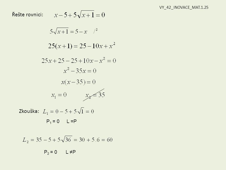 Řešte rovnici: Zkouška: P 1 = 0 L =P P 2 = 0 L ≠P VY_42_INOVACE_MAT.1.25