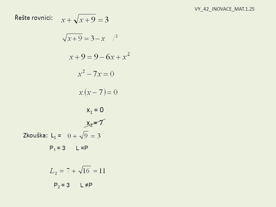 Řešte rovnici: x 1 = 0 x 2 = 7 Zkouška: L 1 = P 1 = 3 L =P P 2 = 3 L ≠P VY_42_INOVACE_MAT.1.25