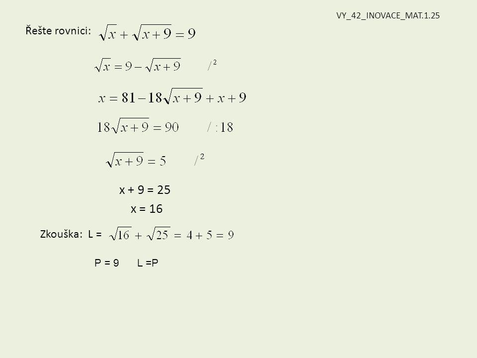 Řešte rovnici: x + 9 = 25 x = 16 Zkouška: L = P = 9 L =P VY_42_INOVACE_MAT.1.25