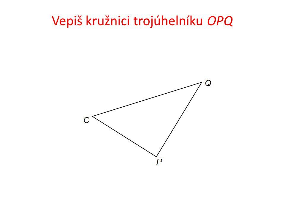 Vepiš kružnici trojúhelníku OPQ