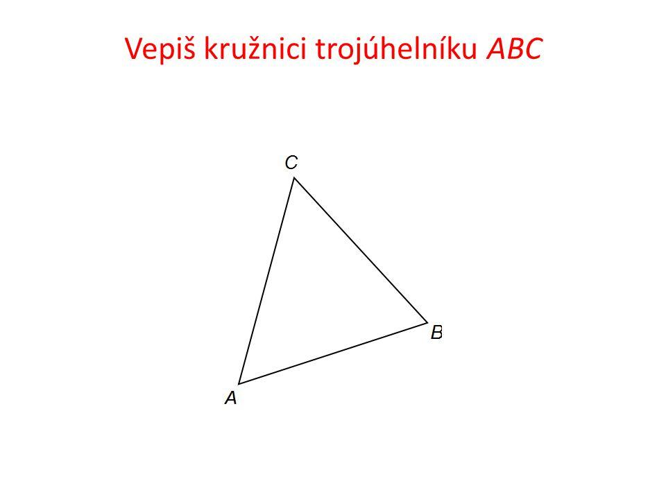 Vepiš kružnici trojúhelníku ABC