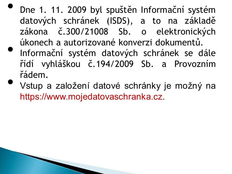 Dne 1. 11. 2009 byl spuštěn Informační systém datových schránek (ISDS), a to na základě zákona č.300/21008 Sb. o elektronických úkonech a autorizované