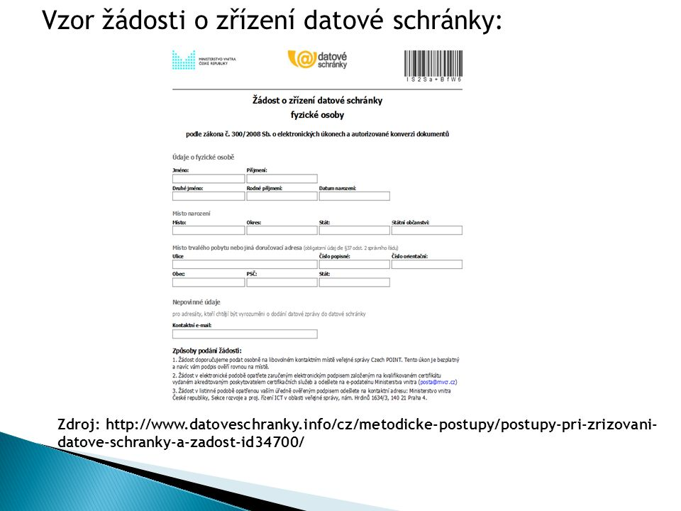 Zdroj: http://www.datoveschranky.info/cz/metodicke-postupy/postupy-pri-zrizovani- datove-schranky-a-zadost-id34700/ Vzor žádosti o zřízení datové schr