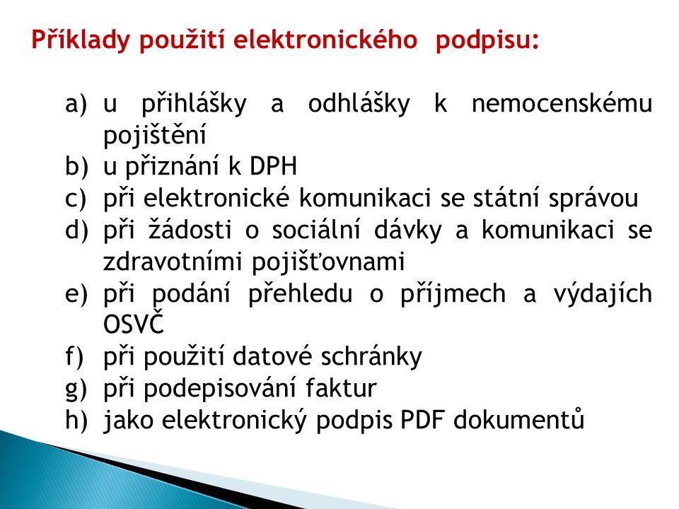Příklady použití elektronického podpisu: a)u přihlášky a odhlášky k nemocenskému pojištění b)u přiznání k DPH c)při elektronické komunikaci se státní