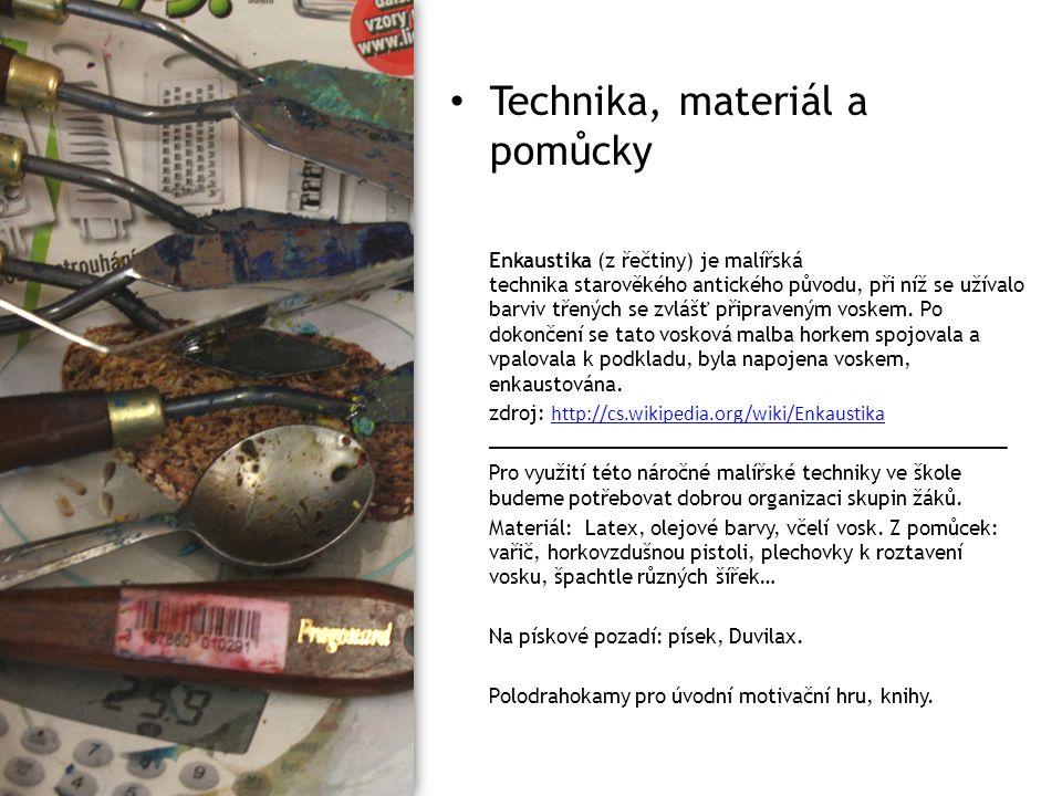 Technika, materiál a pomůcky Enkaustika (z řečtiny) je malířská technika starověkého antického původu, při níž se užívalo barviv třených se zvlášť připraveným voskem.