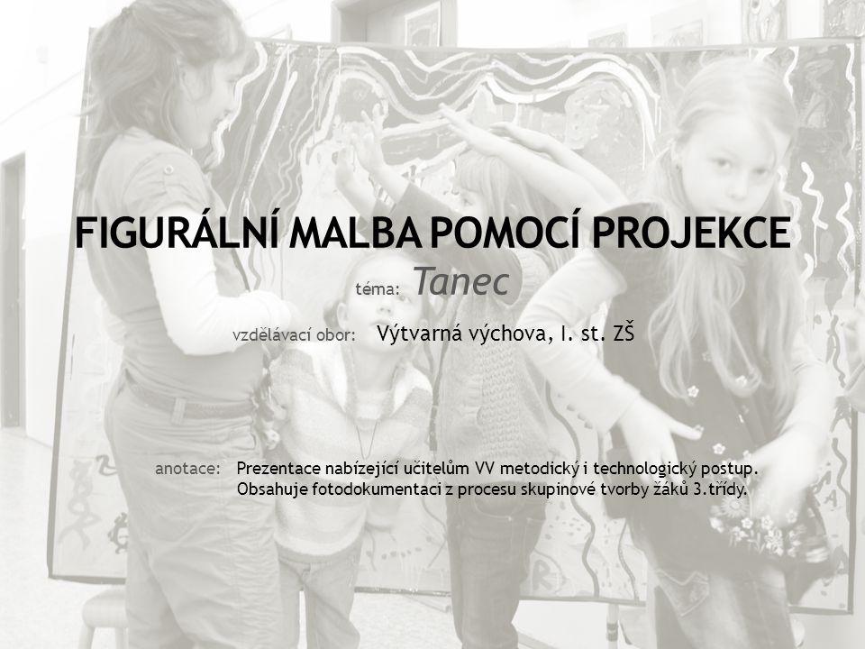 FIGURÁLNÍ MALBA POMOCÍ PROJEKCE téma: Tanec vzdělávací obor: Výtvarná výchova, I.