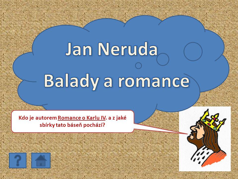 Kdo je autorem Romance o Karlu IV. a z jaké sbírky tato báseň pochází