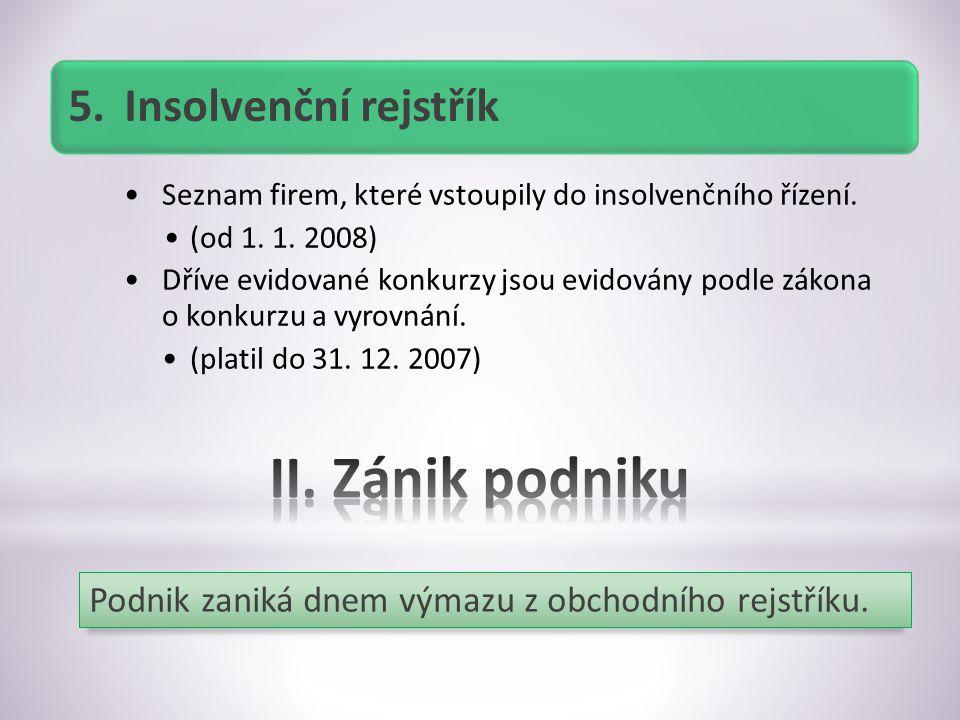 5.Insolvenční rejstřík Seznam firem, které vstoupily do insolvenčního řízení.
