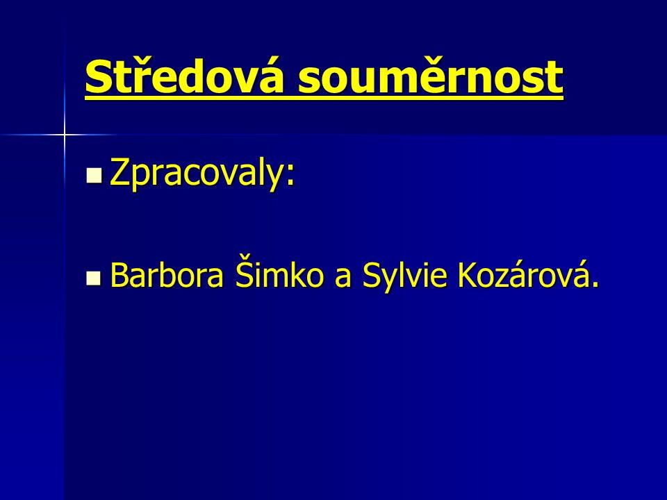 Středová souměrnost Zpracovaly: Zpracovaly: Barbora Šimko a Sylvie Kozárová. Barbora Šimko a Sylvie Kozárová.