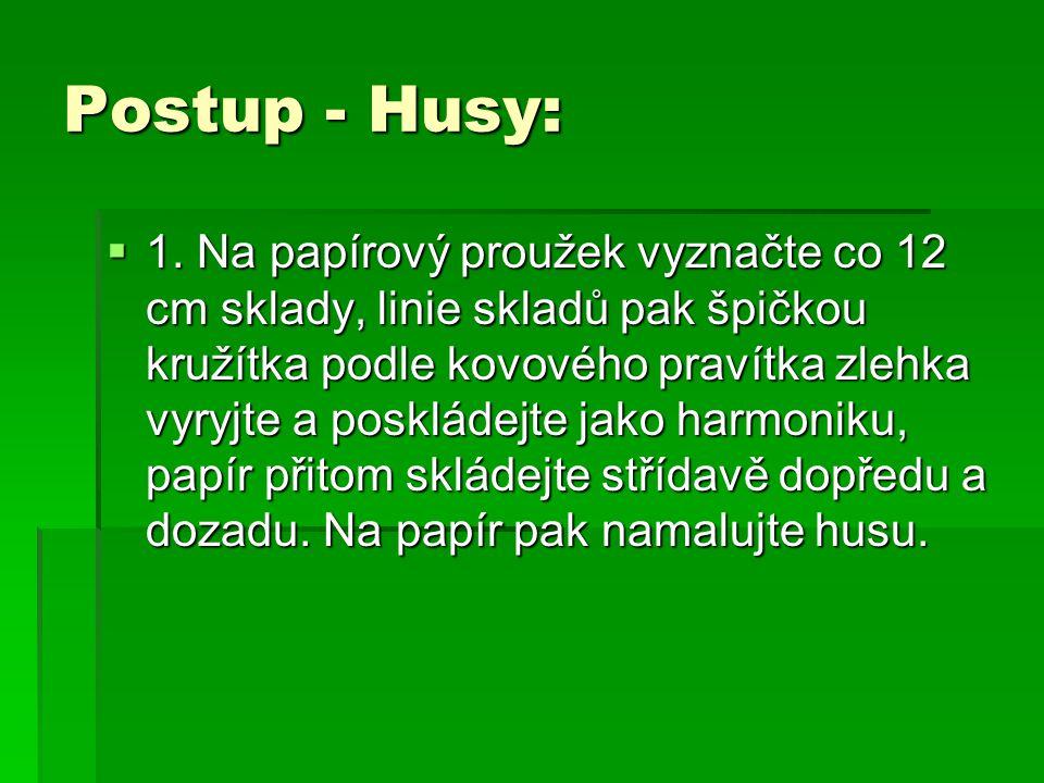 Postup - Husy:  1.