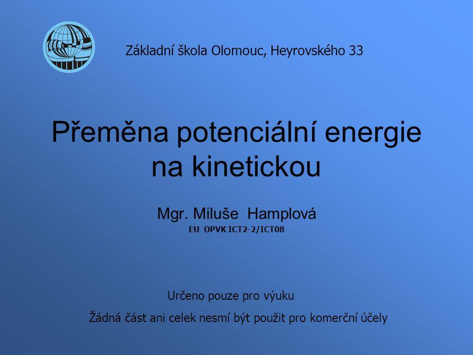 Přeměna potenciální energie na kinetickou Mgr.
