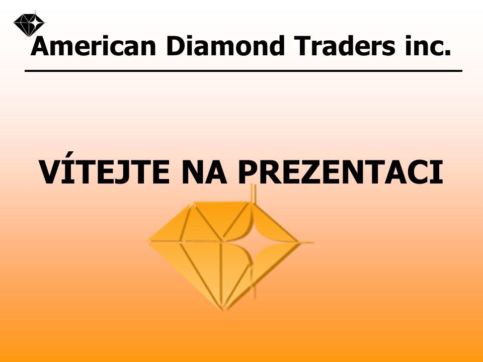 American Diamond Traders inc. VÍTEJTE NA PREZENTACI