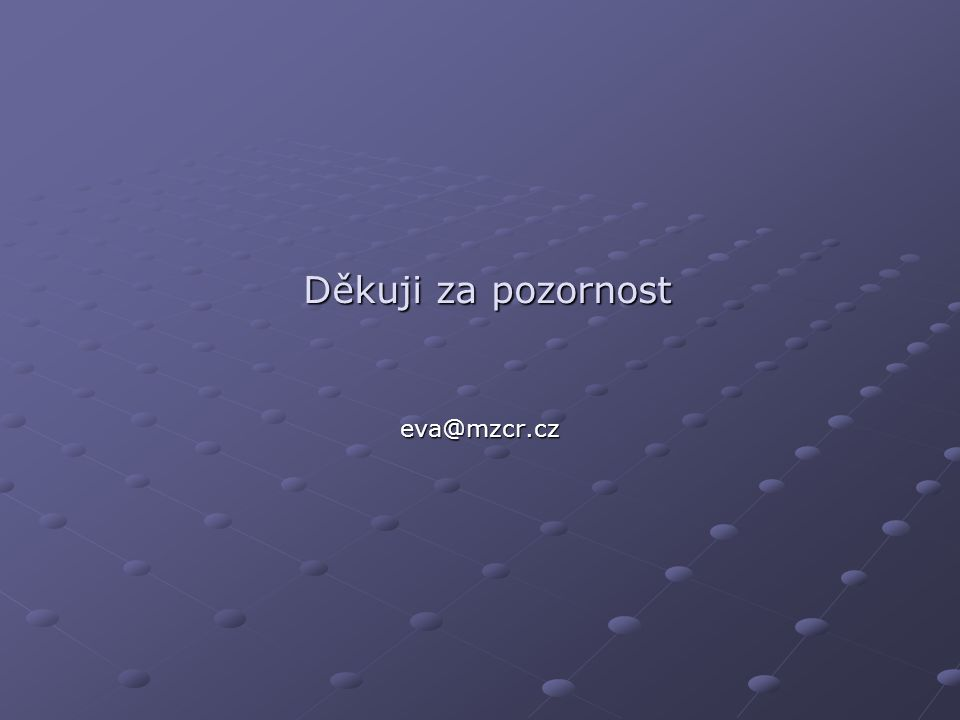 Děkuji za pozornost eva@mzcr.cz